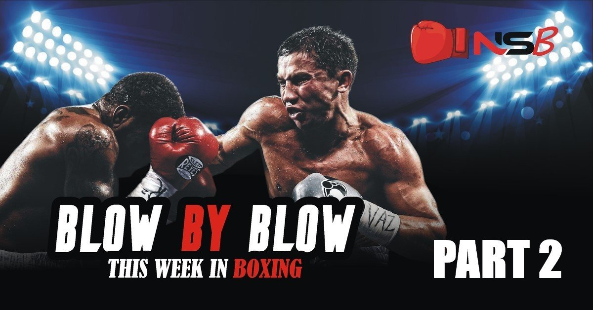 Blow By Blow This Week In Boxing Part 2 No Smoke Boxing News